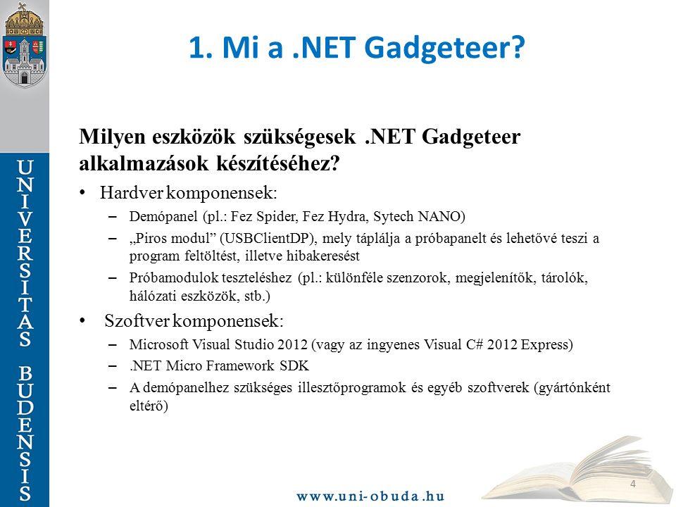 1. Mi a.NET Gadgeteer? Milyen eszközök szükségesek.NET Gadgeteer alkalmazások készítéséhez? Hardver komponensek: – Demópanel (pl.: Fez Spider, Fez Hyd