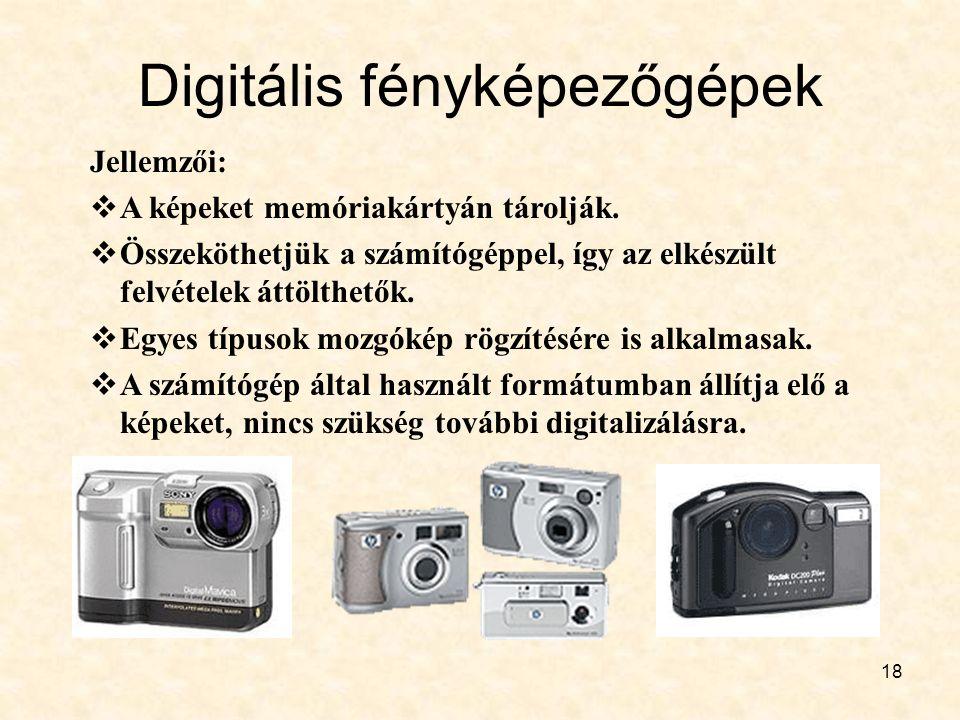 18 Digitális fényképezőgépek Jellemzői:  A képeket memóriakártyán tárolják.