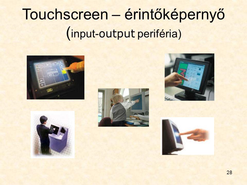 28 Touchscreen – érintőképernyő ( input- output periféria)