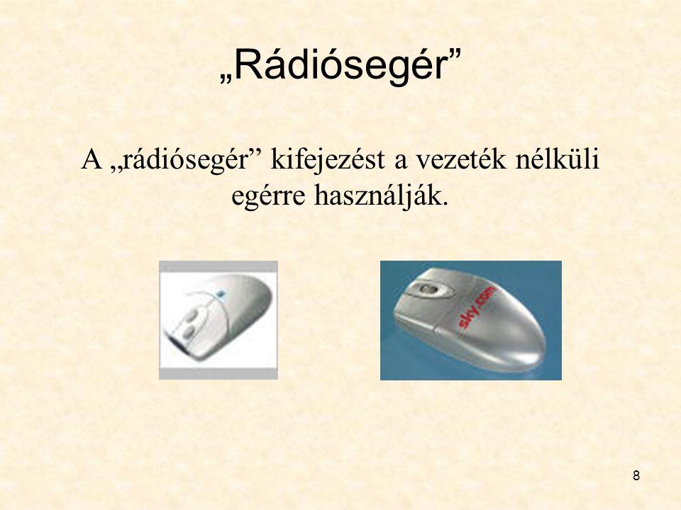 """8 """"Rádiósegér A """"rádiósegér kifejezést a vezeték nélküli egérre használják."""
