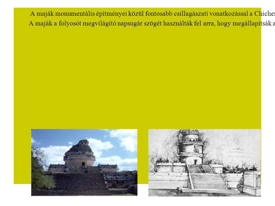 A maják monumentális építményei közül fontosabb csillagászati vonatkozással a Chichen Itza-ban található csillagvizsgálójuk bír.
