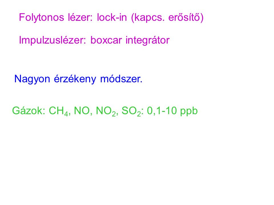 Folytonos lézer: lock-in (kapcs. erősítő) Impulzuslézer: boxcar integrátor Nagyon érzékeny módszer.