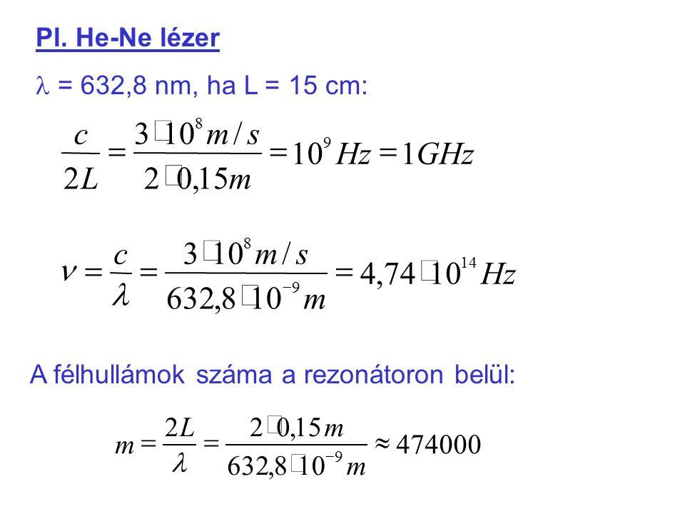 Pl. He-Ne lézer = 632,8 nm, ha L = 15 cm: A félhullámok száma a rezonátoron belül: GHzHz m sm L c 110 15,02 /103 2 9 8     Hz m smc 14 9 8 1074,4