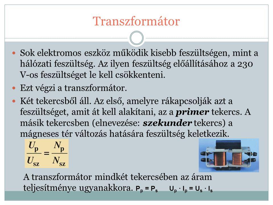 Transzformátor Sok elektromos eszköz működik kisebb feszültségen, mint a hálózati feszültség.