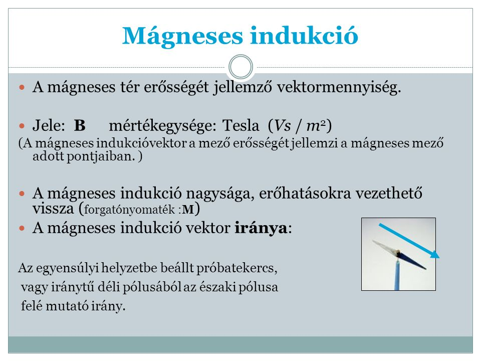 Mágneses indukció A mágneses tér erősségét jellemző vektormennyiség.