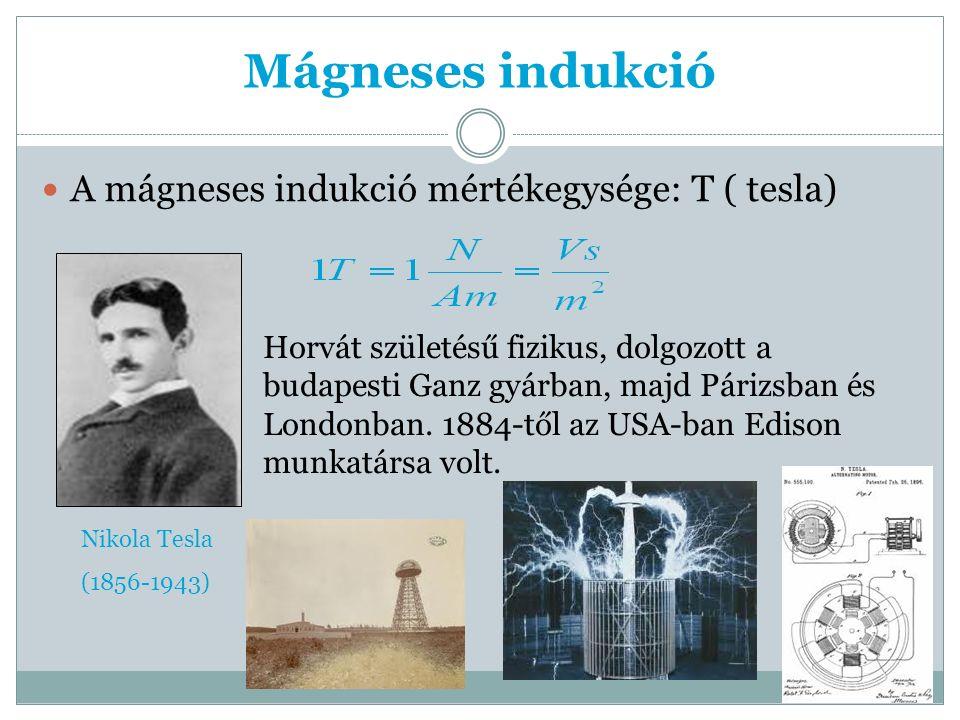 Kölcsönös indukció: Ha egy tekercs mágneses mezejében egy másik tekercs található és a mágneses mező megváltozik akkor a másik tekercsben feszültség indukálódik.