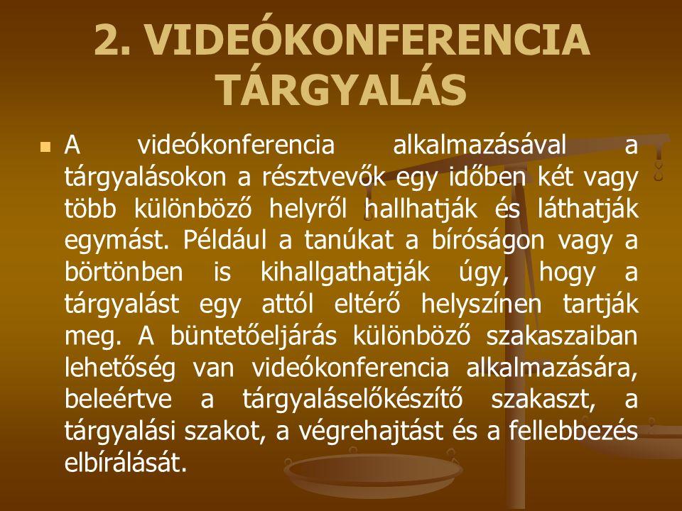 2. VIDEÓKONFERENCIA TÁRGYALÁS A videókonferencia alkalmazásával a tárgyalásokon a résztvevők egy időben két vagy több különböző helyről hallhatják és