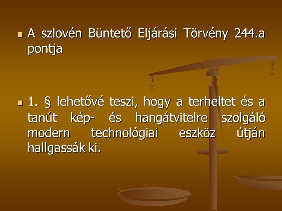 A szlovén Büntető Eljárási Törvény 244.a pontja A szlovén Büntető Eljárási Törvény 244.a pontja 1. § lehetővé teszi, hogy a terheltet és a tanút kép-