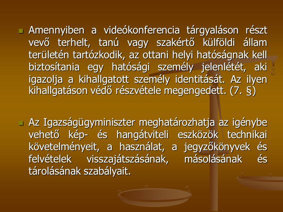 Amennyiben a videókonferencia tárgyaláson részt vevő terhelt, tanú vagy szakértő külföldi állam területén tartózkodik, az ottani helyi hatóságnak kell