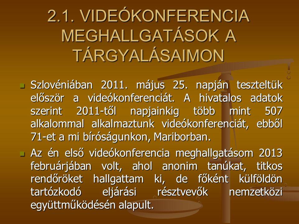 2.1. VIDEÓKONFERENCIA MEGHALLGATÁSOK A TÁRGYALÁSAIMON Szlovéniában 2011. május 25. napján teszteltük először a videókonferenciát. A hivatalos adatok s