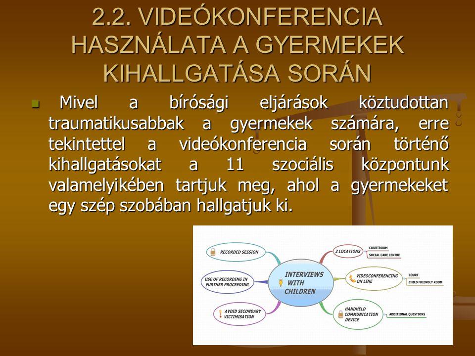 2.2. VIDEÓKONFERENCIA HASZNÁLATA A GYERMEKEK KIHALLGATÁSA SORÁN Mivel a bírósági eljárások köztudottan traumatikusabbak a gyermekek számára, erre teki