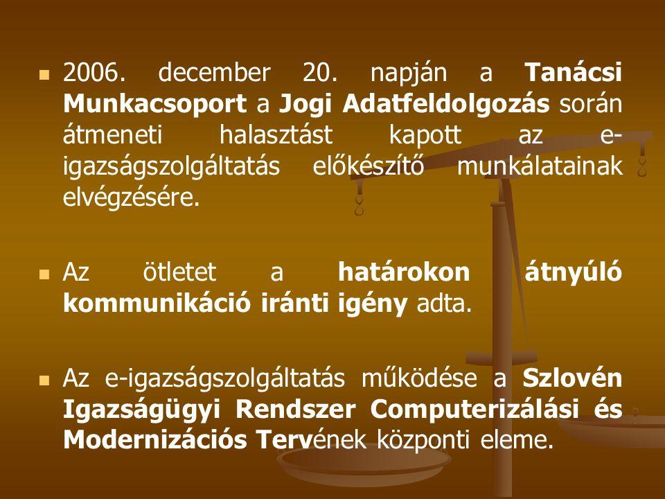 2006. december 20. napján a Tanácsi Munkacsoport a Jogi Adatfeldolgozás során átmeneti halasztást kapott az e- igazságszolgáltatás előkészítő munkálat