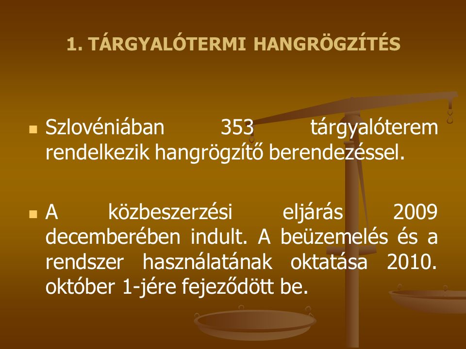 1. TÁRGYALÓTERMI HANGRÖGZÍTÉS Szlovéniában 353 tárgyalóterem rendelkezik hangrögzítő berendezéssel. A közbeszerzési eljárás 2009 decemberében indult.