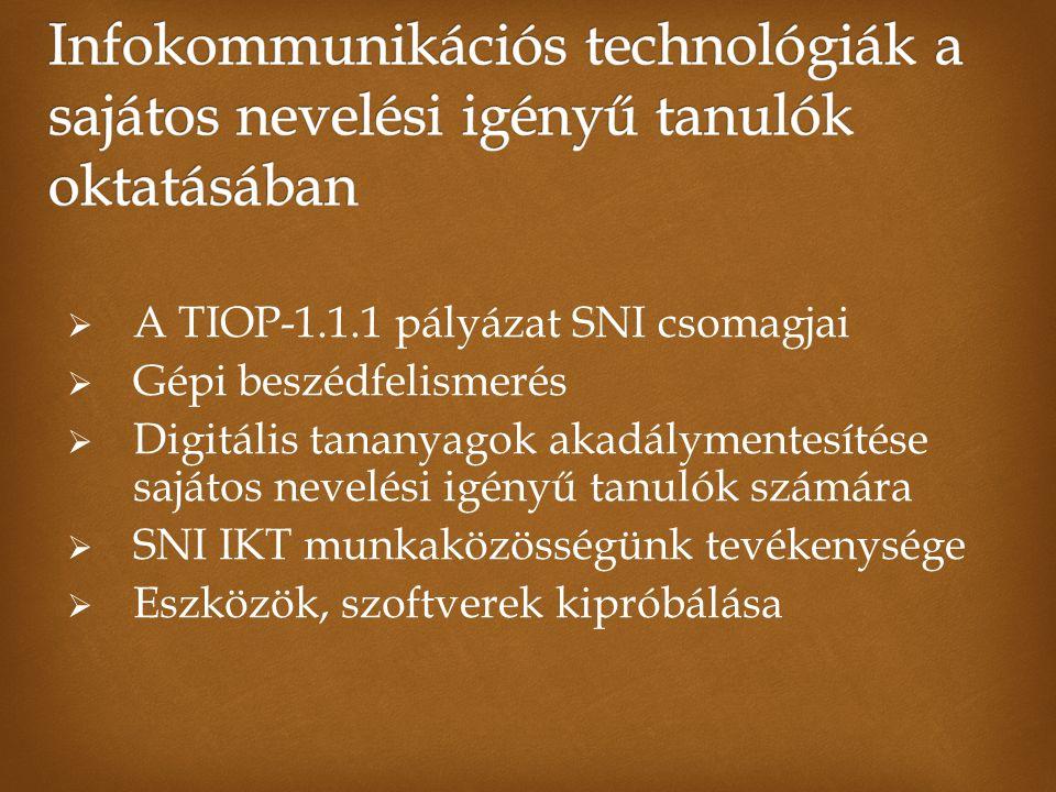  A TIOP-1.1.1 pályázat SNI csomagjai  Gépi beszédfelismerés  Digitális tananyagok akadálymentesítése sajátos nevelési igényű tanulók számára  SNI IKT munkaközösségünk tevékenysége  Eszközök, szoftverek kipróbálása
