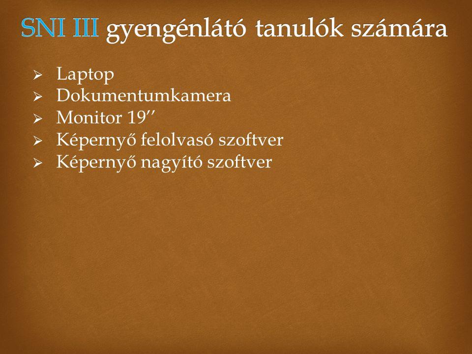  Laptop  Dokumentumkamera  Monitor 19''  Képernyő felolvasó szoftver  Képernyő nagyító szoftver