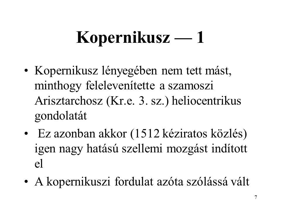 17 Kepler — Newton A pálya bármelyik kúpszelet lehet A tömegközéppont van a fókuszban A rádiuszvektor a fókuszból indul A bolygók és a Nap tömege befolyásolja a keringési időket, nemcsak a távolság