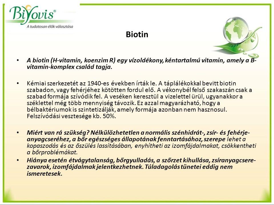 Biotin A biotin (H-vitamin, koenzim R) egy vízoldékony, kéntartalmú vitamin, amely a B- vitamin-komplex család tagja.