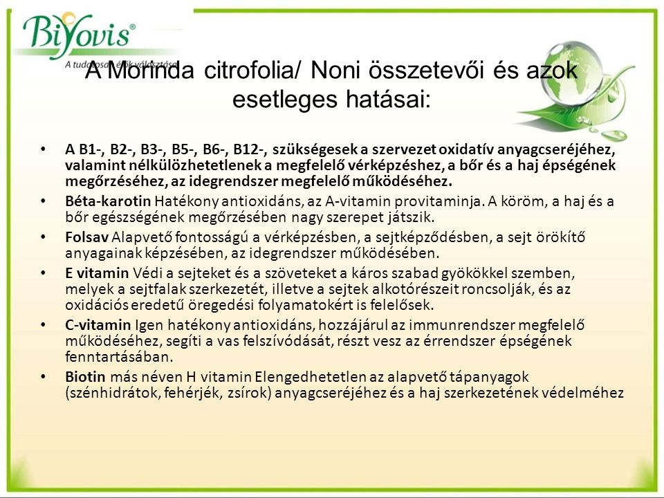 A Morinda citrofolia/ Noni összetevői és azok esetleges hatásai: A B1-, B2-, B3-, B5-, B6-, B12-, szükségesek a szervezet oxidatív anyagcseréjéhez, va