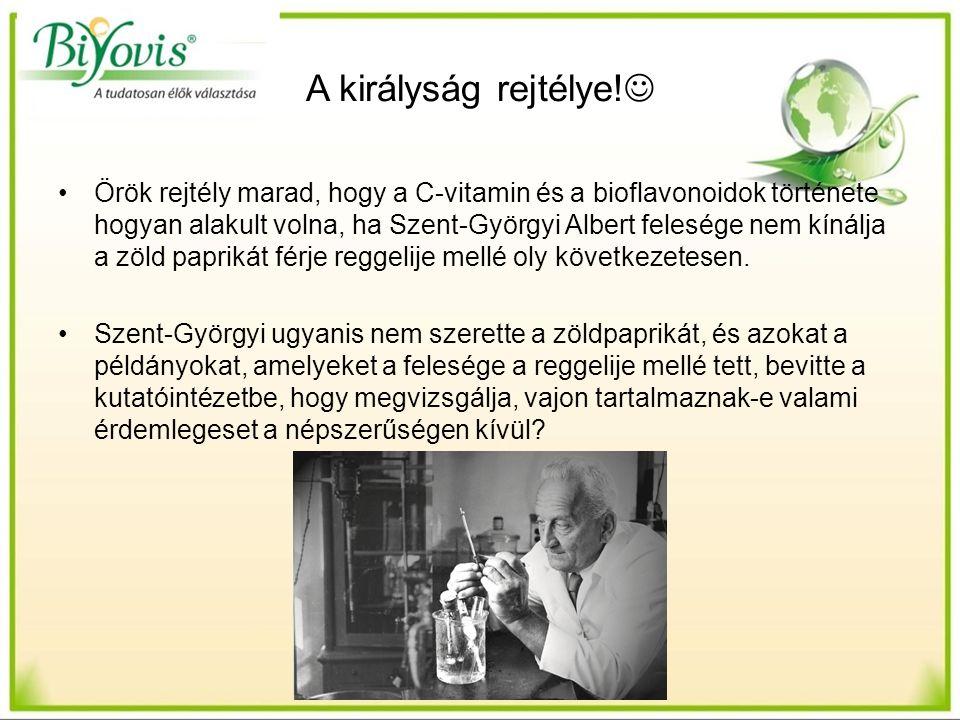 A királyság rejtélye! Örök rejtély marad, hogy a C-vitamin és a bioflavonoidok története hogyan alakult volna, ha Szent-Györgyi Albert felesége nem kí