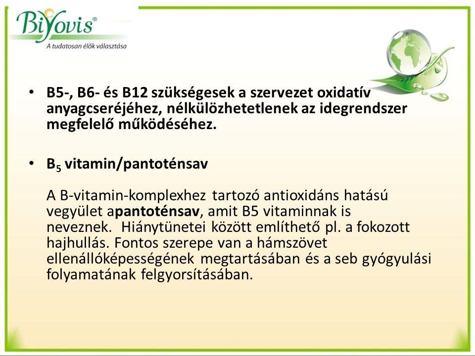 B5-, B6- és B12 szükségesek a szervezet oxidatív anyagcseréjéhez, nélkülözhetetlenek az idegrendszer megfelelő működéséhez. B 5 vitamin/pantoténsav A