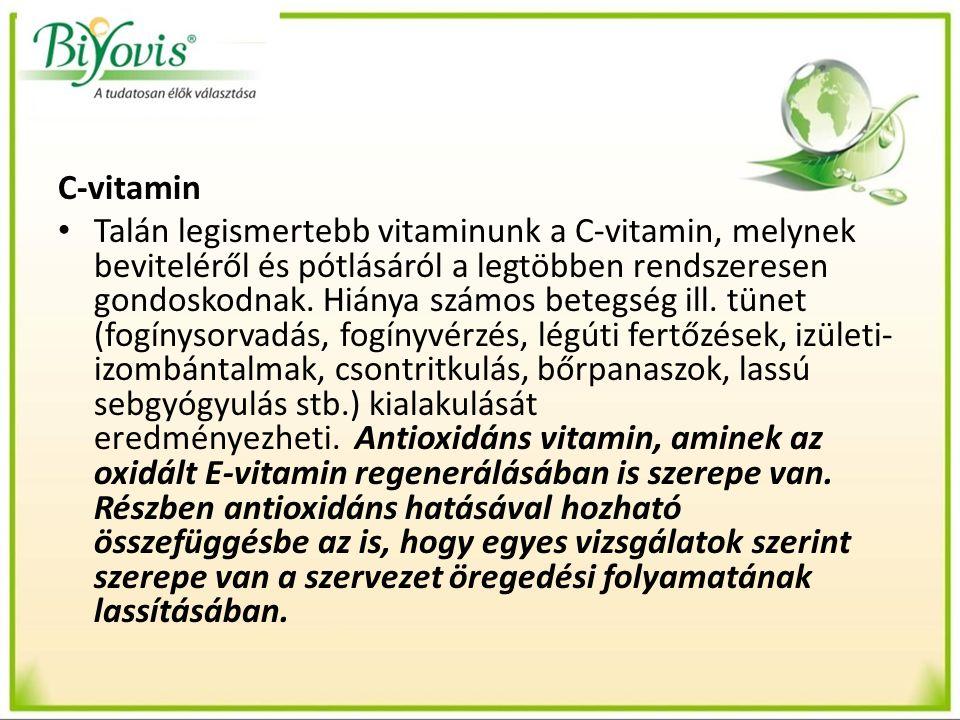 C-vitamin Talán legismertebb vitaminunk a C-vitamin, melynek beviteléről és pótlásáról a legtöbben rendszeresen gondoskodnak. Hiánya számos betegség i