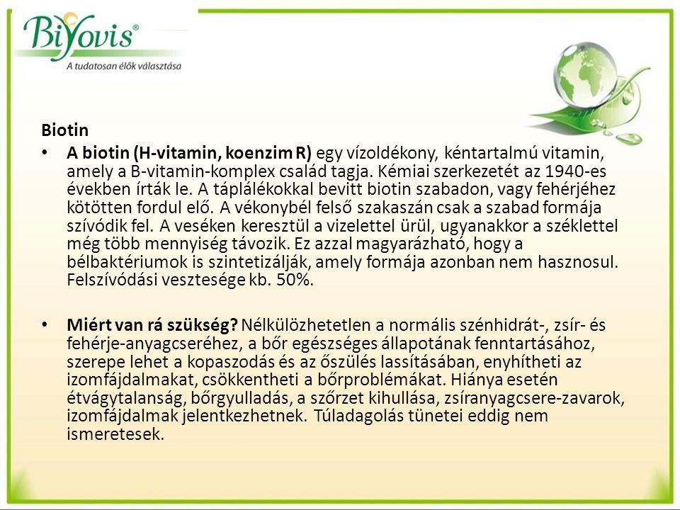 Biotin A biotin (H-vitamin, koenzim R) egy vízoldékony, kéntartalmú vitamin, amely a B-vitamin-komplex család tagja. Kémiai szerkezetét az 1940-es éve