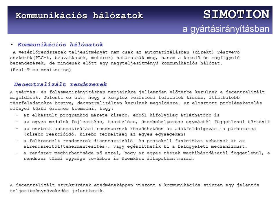 Kommunikációs hálózatok SIMOTION Kommunikációs hálózatok SIMOTION a gyártásirányításban Kommunikációs hálózatok Kommunikációs hálózatok A vezérlőrends