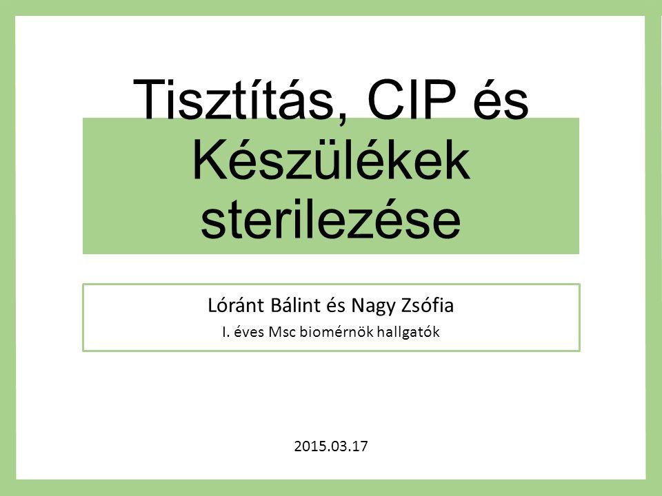 Tisztítás, CIP és Készülékek sterilezése Lóránt Bálint és Nagy Zsófia I.