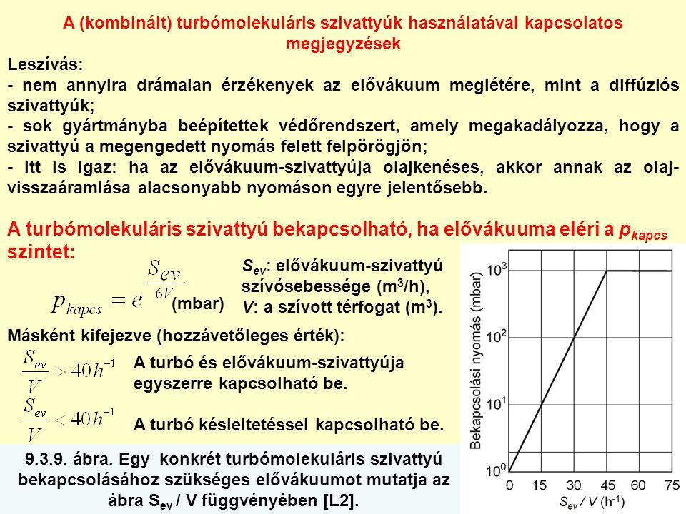 A (kombinált) turbómolekuláris szivattyúk használatával kapcsolatos megjegyzések Leszívás: - nem annyira drámaian érzékenyek az elővákuum meglétére, m
