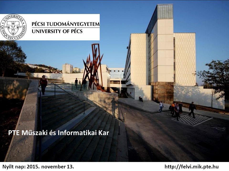 PTE Műszaki és Informatikai Kar http://felvi.mik.pte.hu Nyílt nap: 2015. november 13.