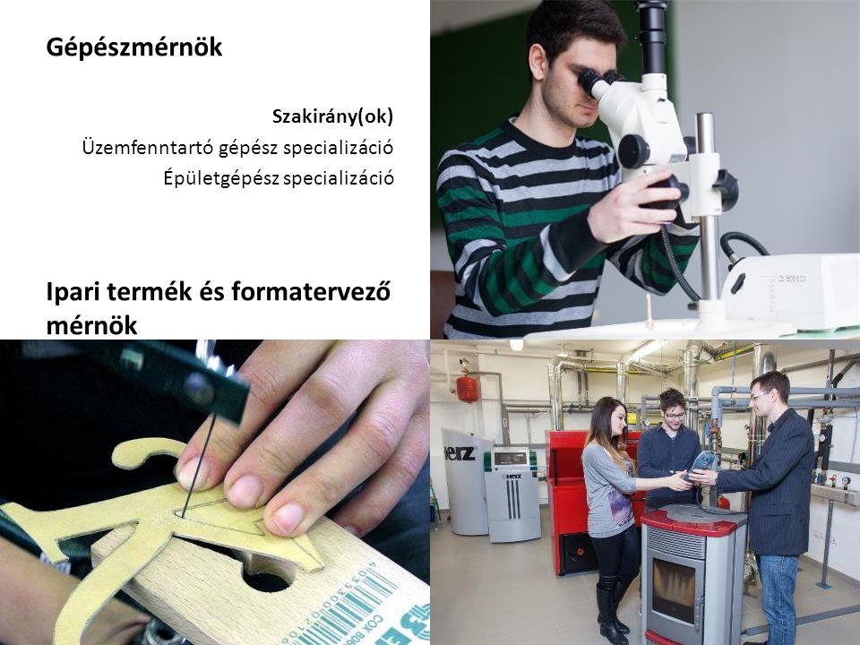 Gépészmérnök Szakirány(ok) Üzemfenntartó gépész specializáció Épületgépész specializáció Ipari termék és formatervező mérnök
