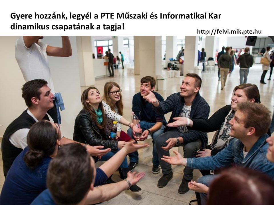 Köszönöm a figyelmet! Gyere hozzánk, legyél a PTE Műszaki és Informatikai Kar dinamikus csapatának a tagja! http://felvi.mik.pte.hu