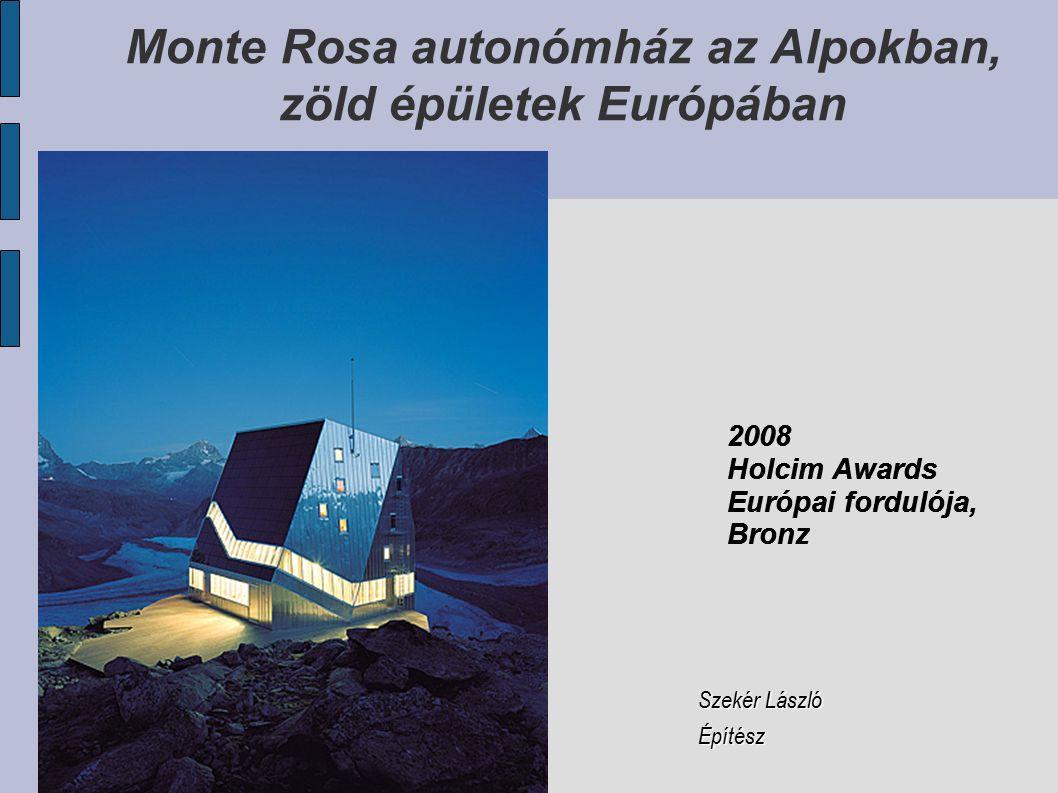 Monte Rosa autonómház az Alpokban, zöld épületek Európában 2008 Holcim Awards Európai fordulója, Bronz 2008 Holcim Awards Európai fordulója, Bronz Szekér László Építész