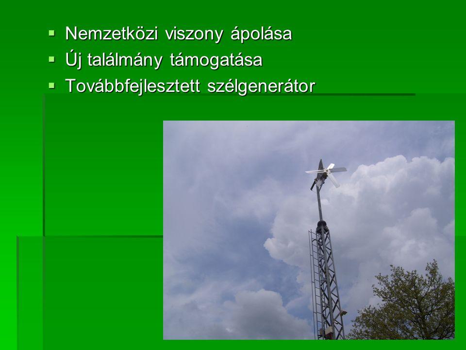  Nemzetközi viszony ápolása  Új találmány támogatása  Továbbfejlesztett szélgenerátor