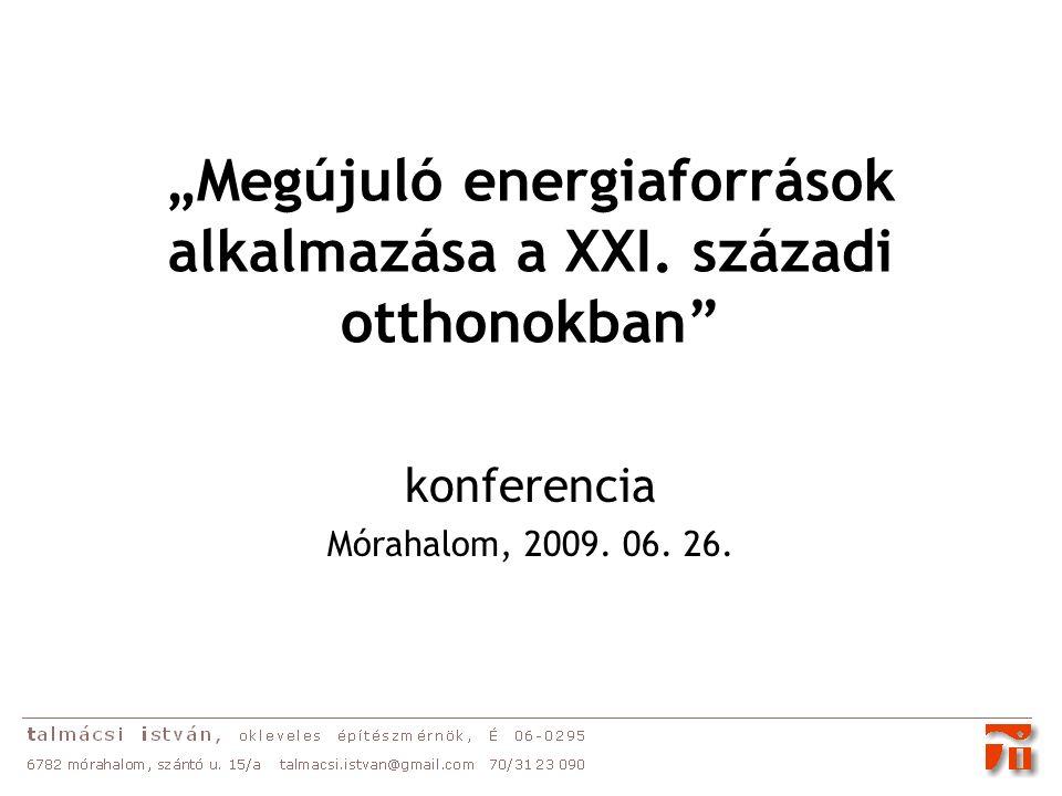 """""""Megújuló energiaforrások alkalmazása a XXI. századi otthonokban konferencia Mórahalom, 2009."""