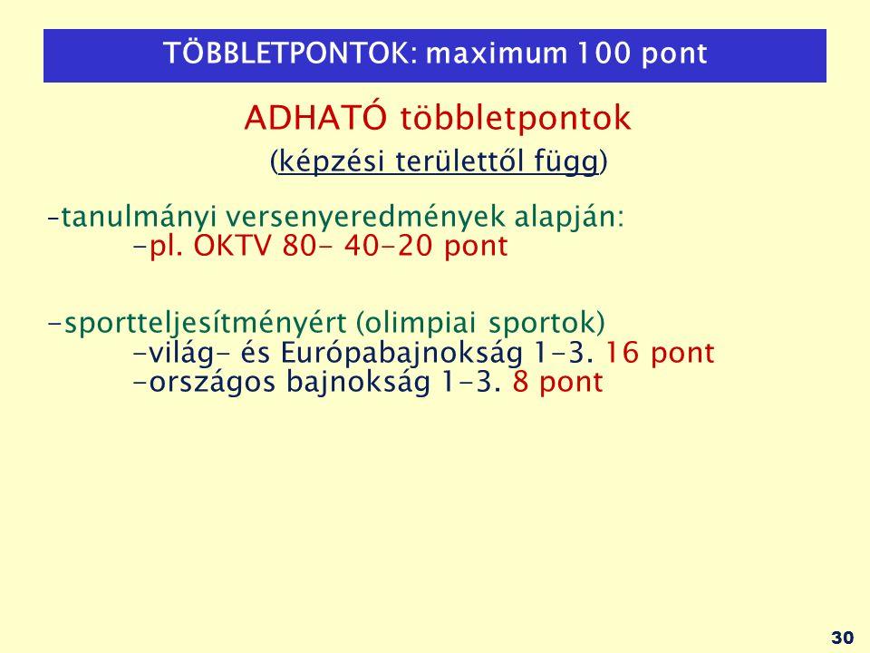 30 TÖBBLETPONTOK: maximum 100 pont ADHATÓ többletpontok (képzési területtől függ) - tanulmányi versenyeredmények alapján: -pl.
