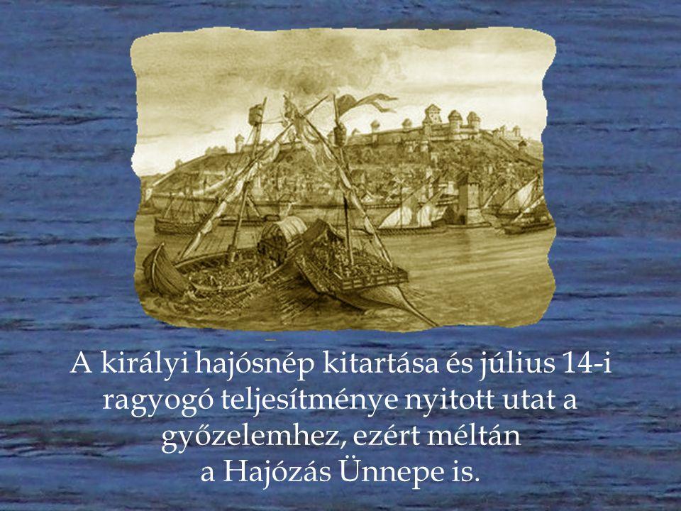 Harc a Dunán  Az oszmán flotta 150 összeláncolt hajóból álló blokádját július 14-én, több órás elszánt közdelemben áttöri a királyi naszádok kicsiny flottája és hajósnépe.