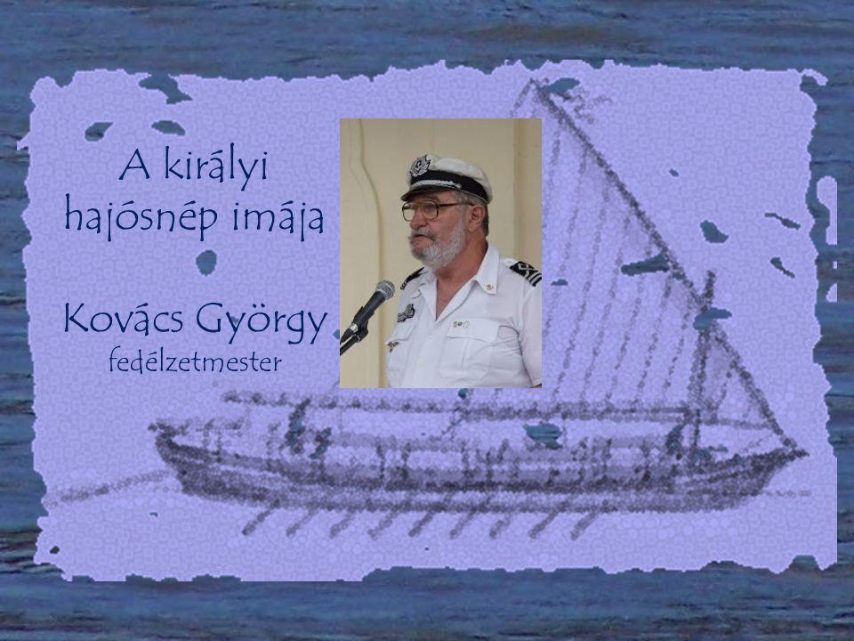 A királyi hajósnép imája Kovács György fedélzetmester