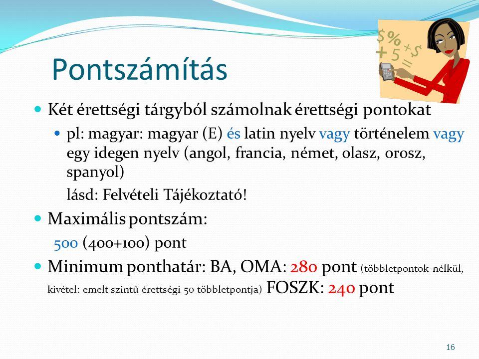 Pontszámítás Két érettségi tárgyból számolnak érettségi pontokat pl: magyar: magyar (E) és latin nyelv vagy történelem vagy egy idegen nyelv (angol, f