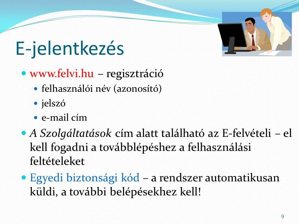 E-jelentkezés www.felvi.hu – regisztráció felhasználói név (azonosító) jelszó e-mail cím A Szolgáltatások cím alatt található az E-felvételi – el kell