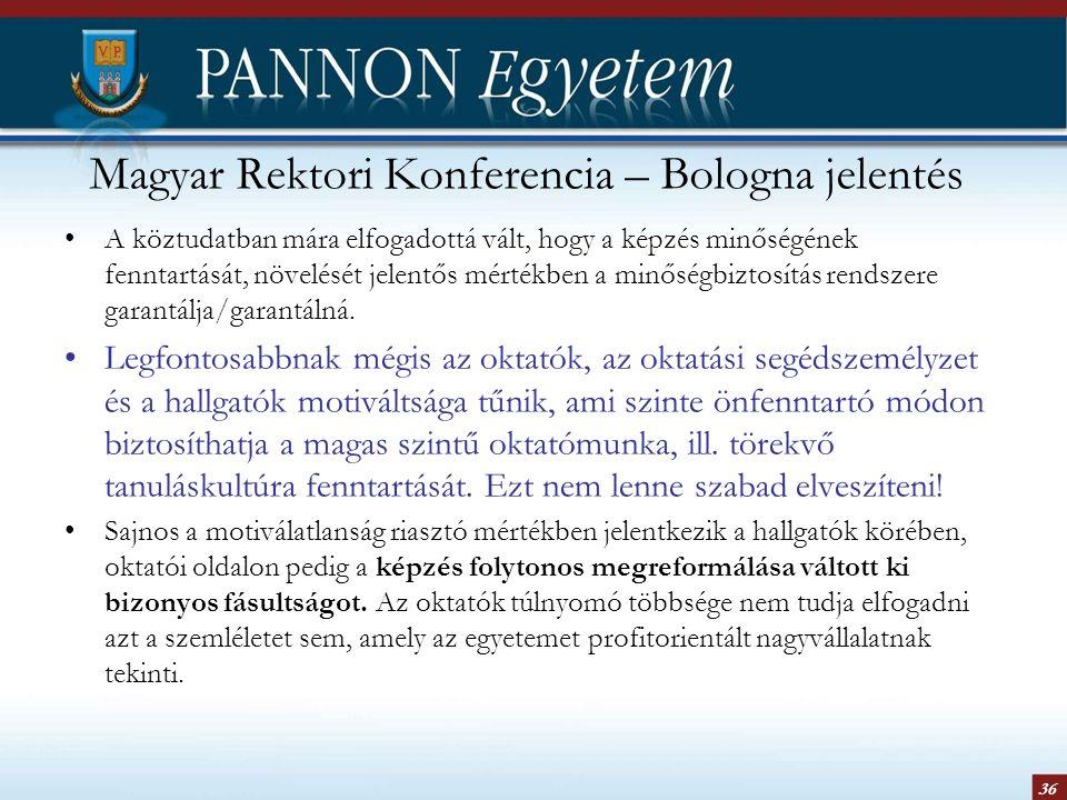 36 Magyar Rektori Konferencia – Bologna jelentés A köztudatban mára elfogadottá vált, hogy a képzés minőségének fenntartását, növelését jelentős mértékben a minőségbiztosítás rendszere garantálja/garantálná.