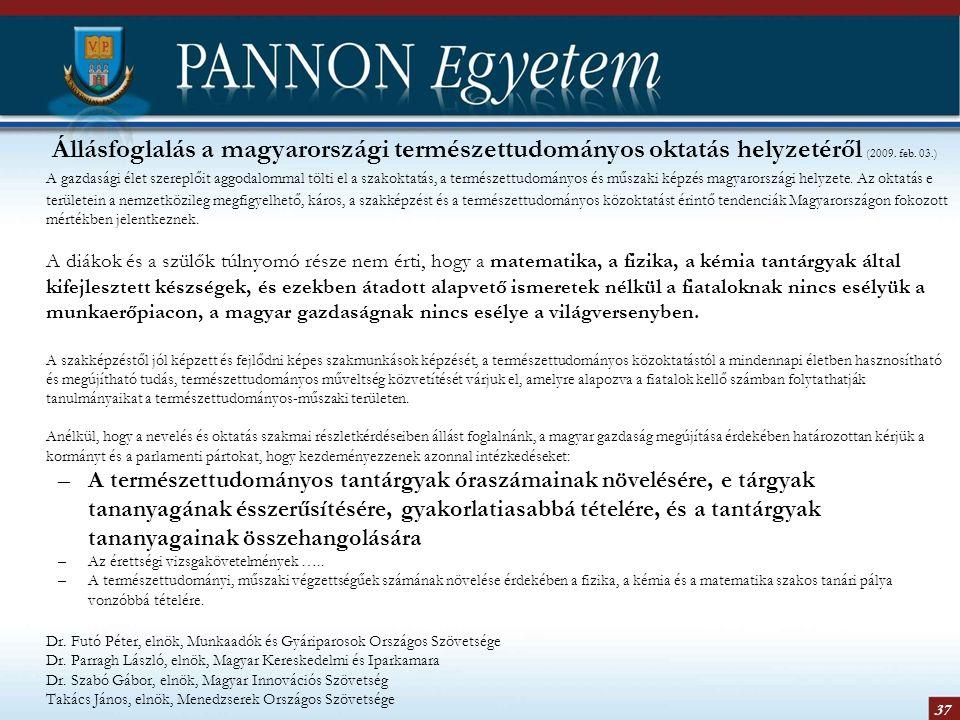 37 Állásfoglalás a magyarországi természettudományos oktatás helyzetéről (2009. feb. 03.) A gazdasági élet szereplőit aggodalommal tölti el a szakokta