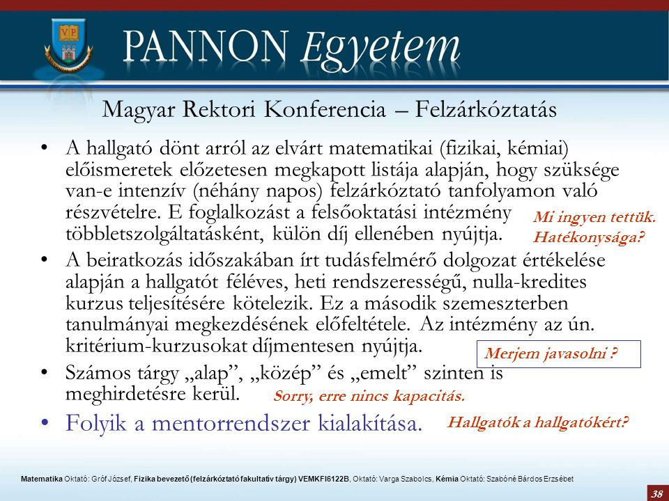 38 Magyar Rektori Konferencia – Felzárkóztatás A hallgató dönt arról az elvárt matematikai (fizikai, kémiai) előismeretek előzetesen megkapott listája