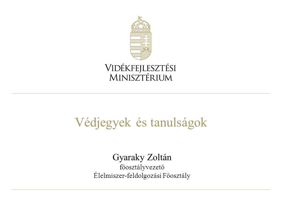 Védjegyek és tanulságok Gyaraky Zoltán főosztályvezető Élelmiszer-feldolgozási Főosztály