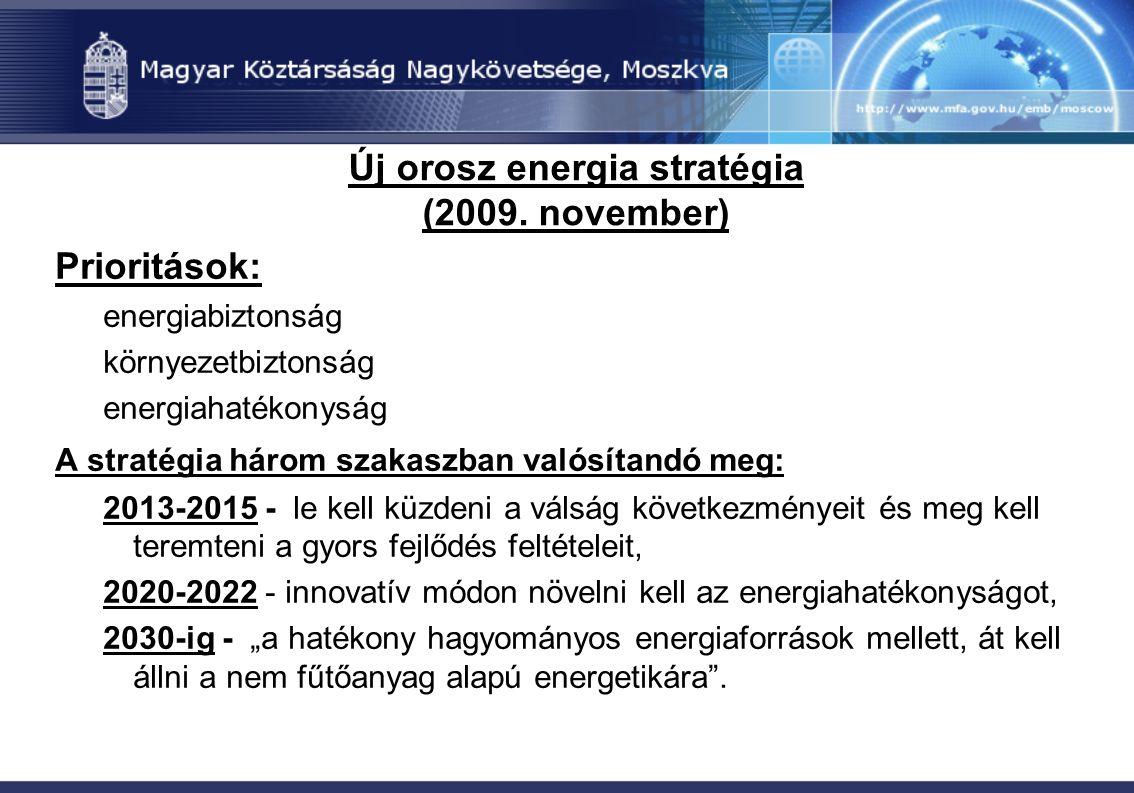 Új orosz energia stratégia (2009. november) Prioritások: energiabiztonság környezetbiztonság energiahatékonyság A stratégia három szakaszban valósítan