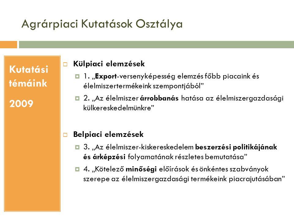 Agrárpiaci Kutatások Osztálya Kutatási témáink 2009  Külpiaci elemzések  1.