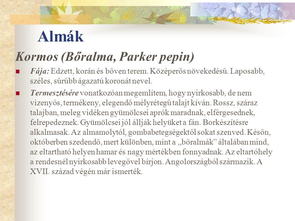 Almák Kormos (Bőralma, Parker pepin) Fája: Edzett, korán és bőven terem.