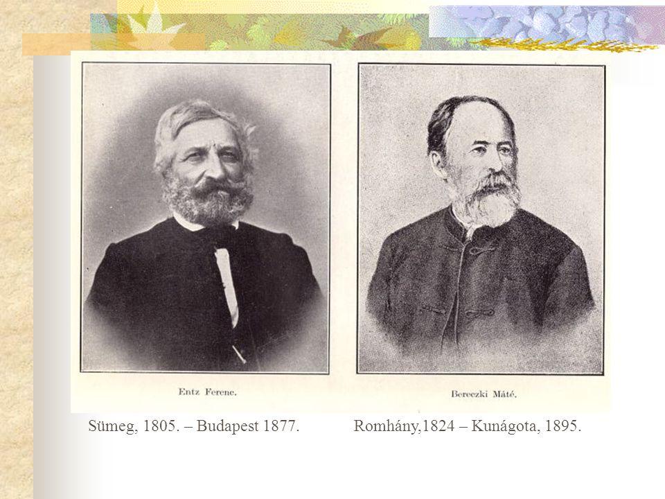 Sümeg, 1805. – Budapest 1877.Romhány,1824 – Kunágota, 1895.