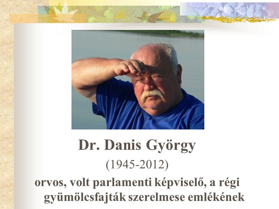 Dr. Danis György (1945-2012) orvos, volt parlamenti képviselő, a régi gyümölcsfajták szerelmese emlékének