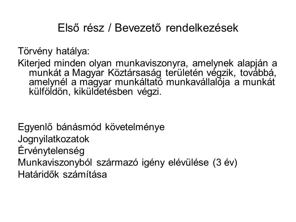 Első rész / Bevezető rendelkezések Törvény hatálya: Kiterjed minden olyan munkaviszonyra, amelynek alapján a munkát a Magyar Köztársaság területén vég